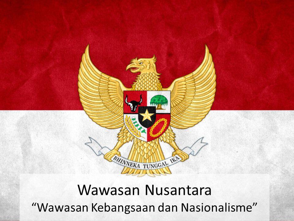 Wawasan Nusantara Wawasan Kebangsaan dan Nasionalisme