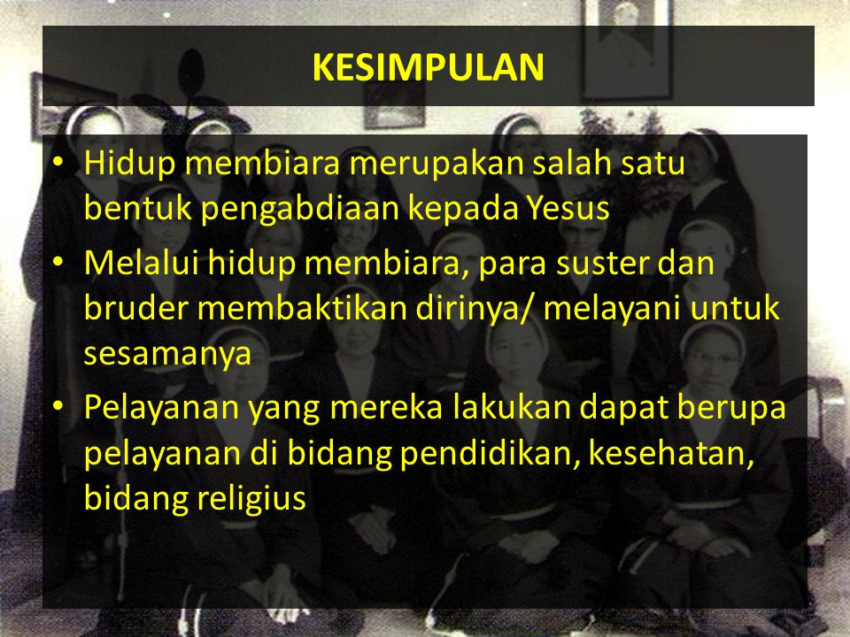 KESIMPULAN Hidup membiara merupakan salah satu bentuk pengabdiaan kepada Yesus.