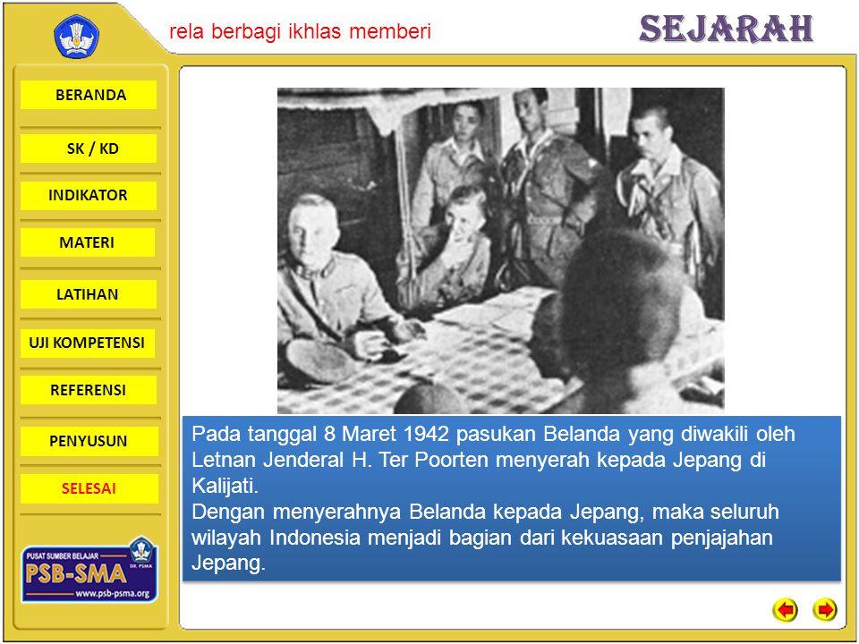 Pada tanggal 8 Maret 1942 pasukan Belanda yang diwakili oleh Letnan Jenderal H. Ter Poorten menyerah kepada Jepang di Kalijati.