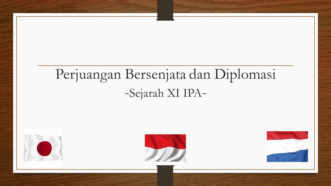 Perjuangan Bersenjata dan Diplomasi -Sejarah XI IPA-
