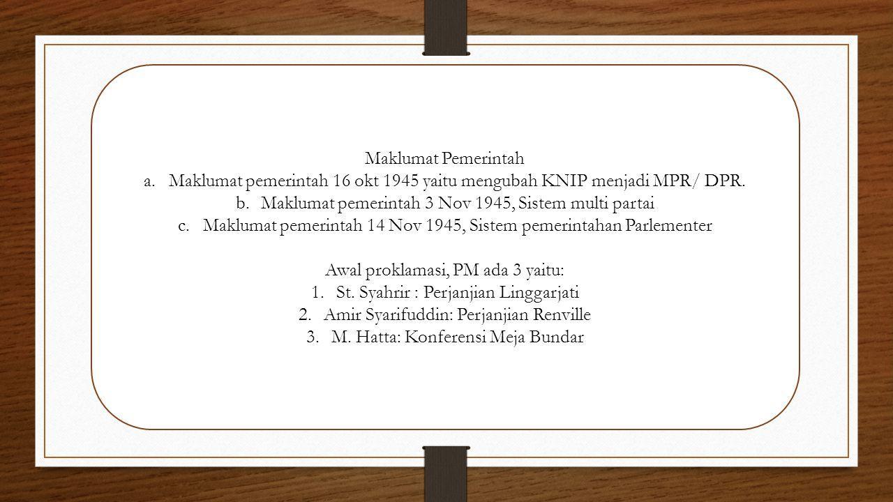 Maklumat pemerintah 16 okt 1945 yaitu mengubah KNIP menjadi MPR/ DPR.