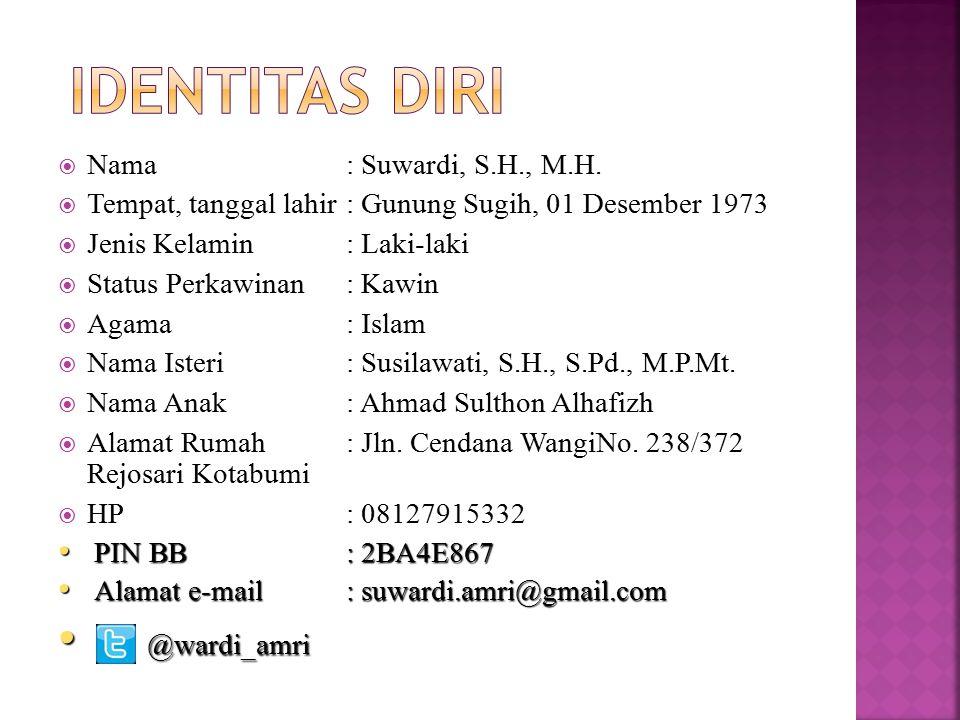 IDENTITAS DIRI @wardi_amri Nama : Suwardi, S.H., M.H.