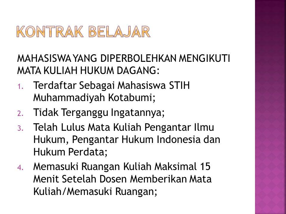 KONTRAK BELAJAR MAHASISWA YANG DIPERBOLEHKAN MENGIKUTI MATA KULIAH HUKUM DAGANG: Terdaftar Sebagai Mahasiswa STIH Muhammadiyah Kotabumi;