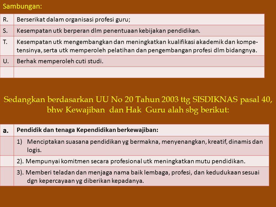 Sedangkan berdasarkan UU No 20 Tahun 2003 ttg SISDIKNAS pasal 40,