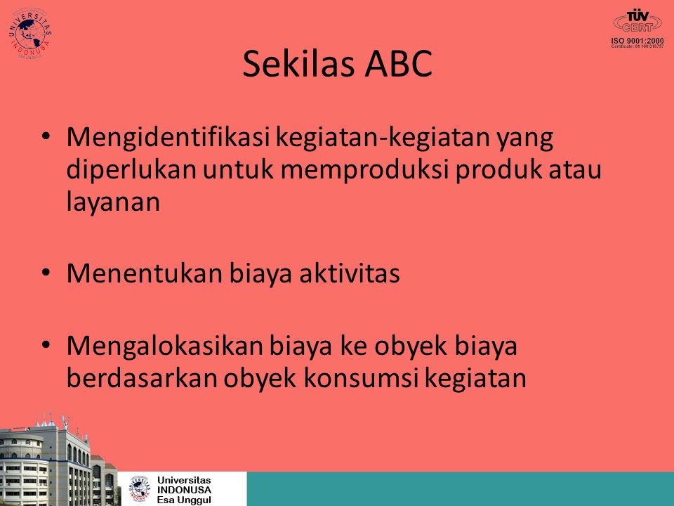Sekilas ABC Mengidentifikasi kegiatan-kegiatan yang diperlukan untuk memproduksi produk atau layanan.