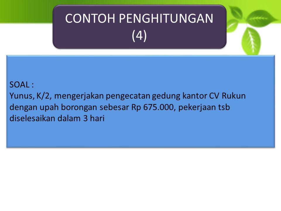 CONTOH PENGHITUNGAN (4) SOAL :