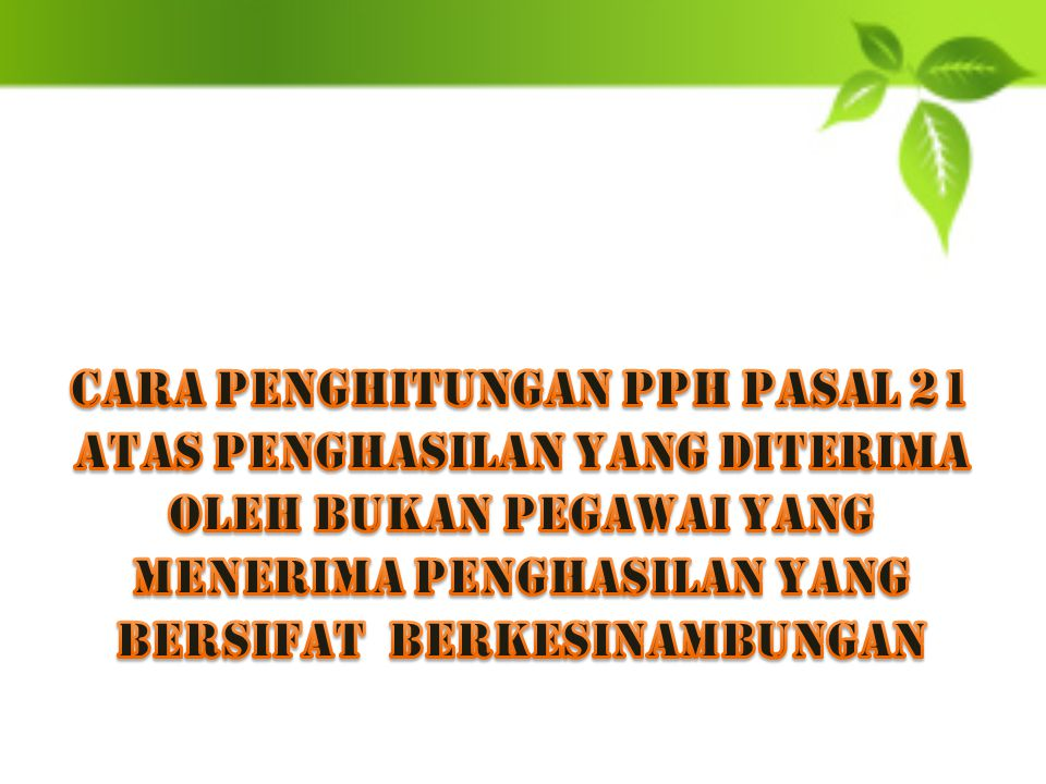 Cara penghitungan pph pasal 21 atas penghasilan yang diterima oleh bukan pegawai yang menerima penghasilan yang bersifat berkesinambungan