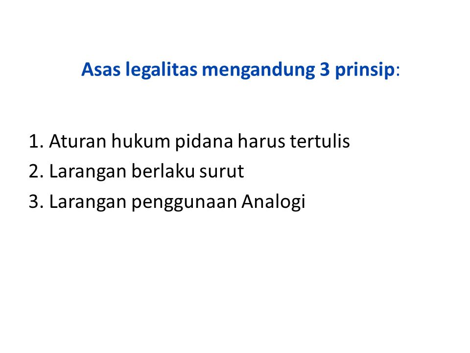 Asas legalitas mengandung 3 prinsip: