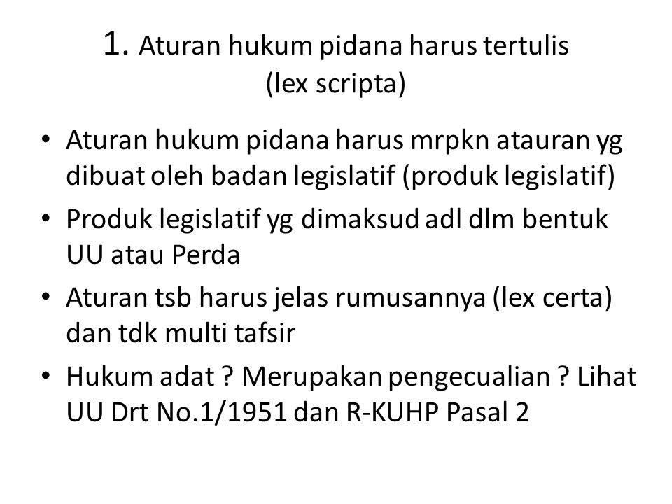1. Aturan hukum pidana harus tertulis (lex scripta)