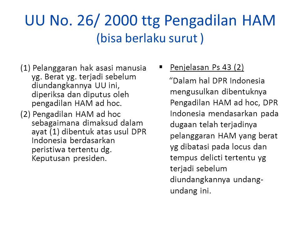 UU No. 26/ 2000 ttg Pengadilan HAM (bisa berlaku surut )