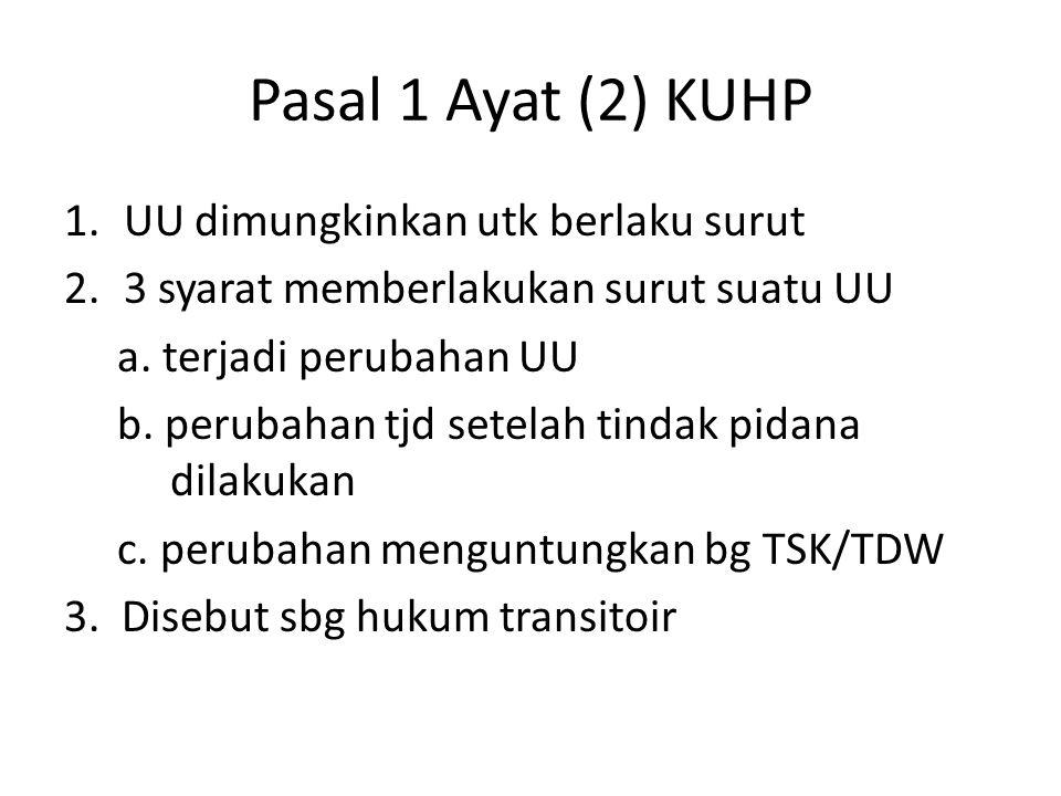 Pasal 1 Ayat (2) KUHP UU dimungkinkan utk berlaku surut