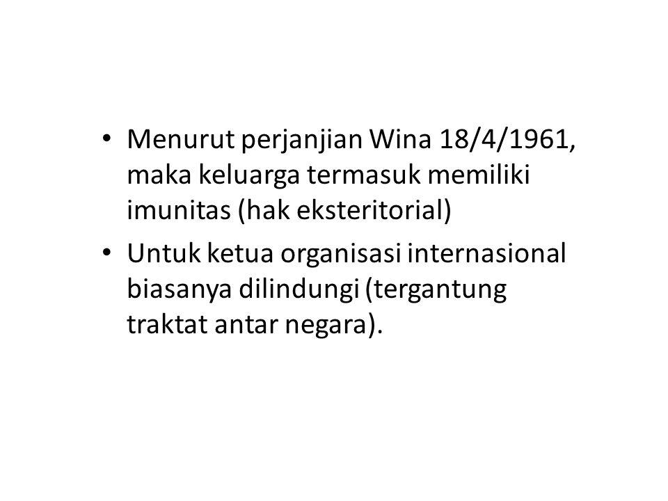 Menurut perjanjian Wina 18/4/1961, maka keluarga termasuk memiliki imunitas (hak eksteritorial)