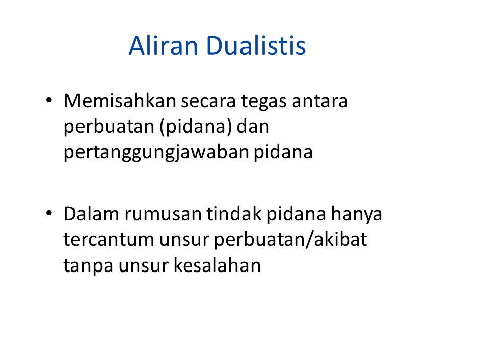 Aliran Dualistis Memisahkan secara tegas antara perbuatan (pidana) dan pertanggungjawaban pidana.