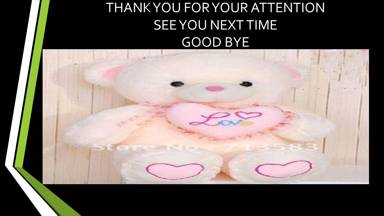 THANK YOU FOR YOUR ATTENTION SEE YOU NEXT TIME GOOD BYE