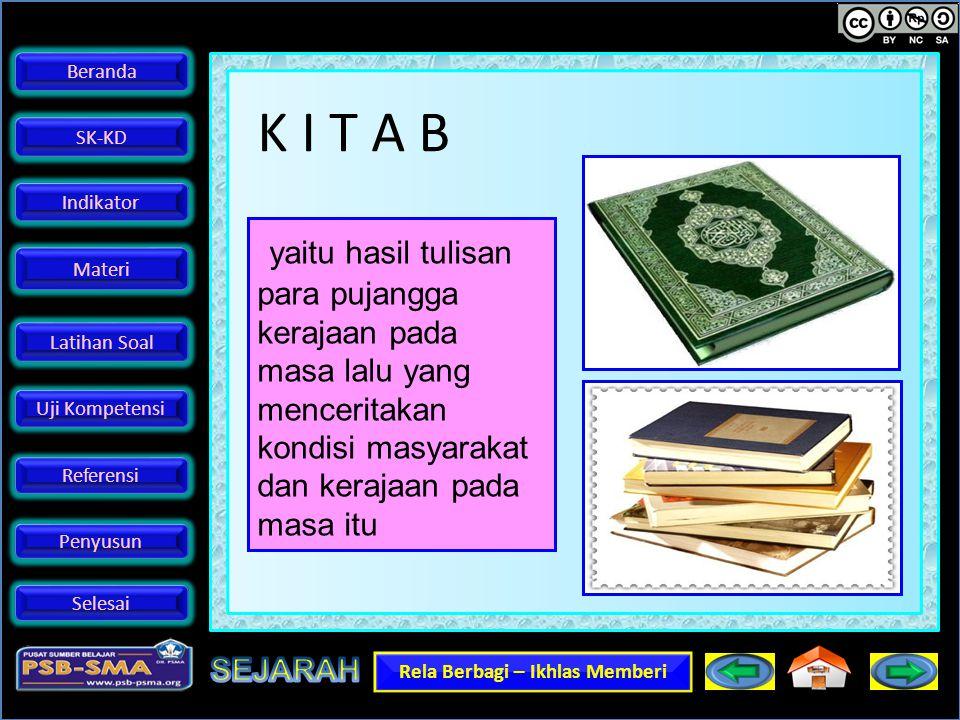 K I T A B yaitu hasil tulisan para pujangga kerajaan pada masa lalu yang menceritakan kondisi masyarakat dan kerajaan pada masa itu.