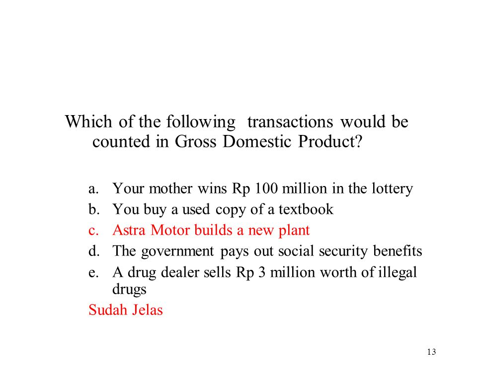 Which of the following transactions would be counted in Gross Domestic Product