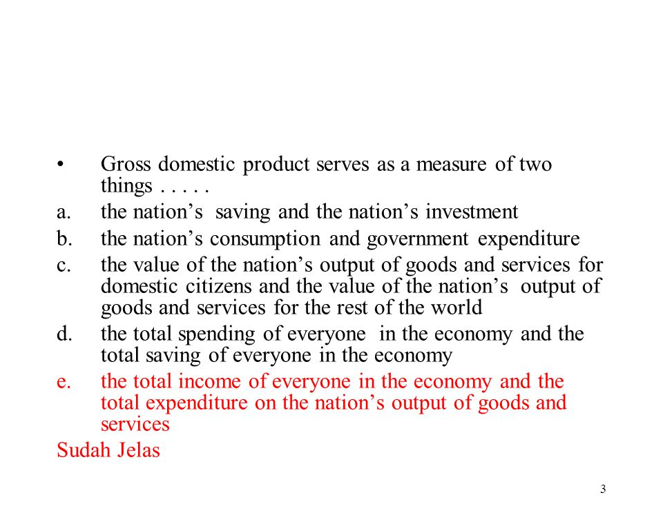 Gross domestic product serves as a measure of two things . . . . .