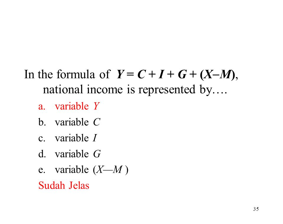 In the formula of Y = C + I + G + (XM), national income is represented by….