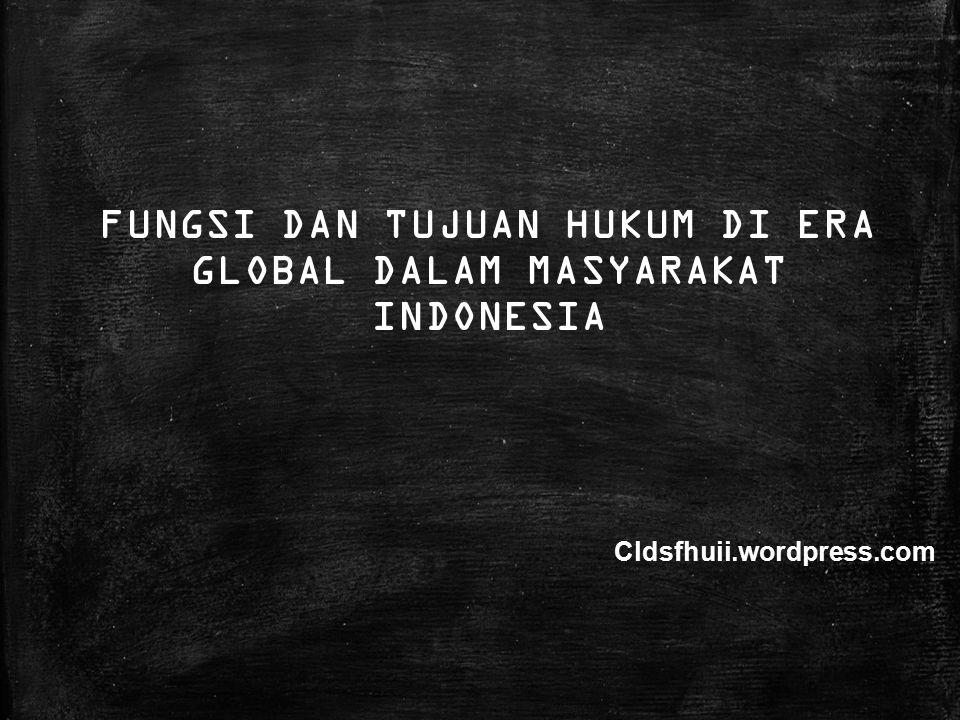 FUNGSI DAN TUJUAN HUKUM DI ERA GLOBAL DALAM MASYARAKAT INDONESIA