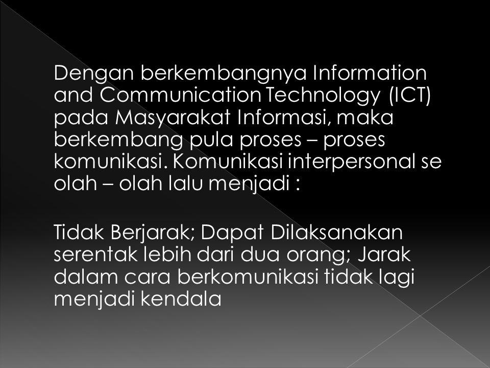 Dengan berkembangnya Information and Communication Technology (ICT) pada Masyarakat Informasi, maka berkembang pula proses – proses komunikasi.