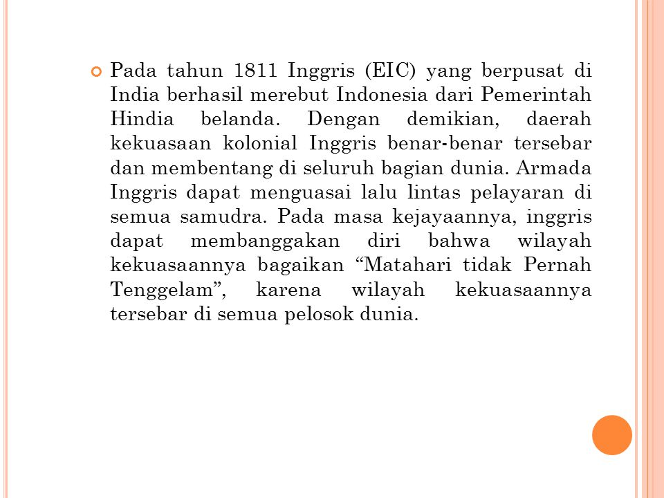 Pada tahun 1811 Inggris (EIC) yang berpusat di India berhasil merebut Indonesia dari Pemerintah Hindia belanda.