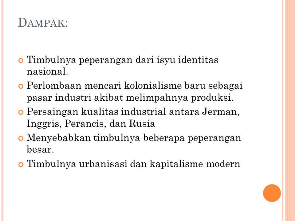 Dampak: Timbulnya peperangan dari isyu identitas nasional.