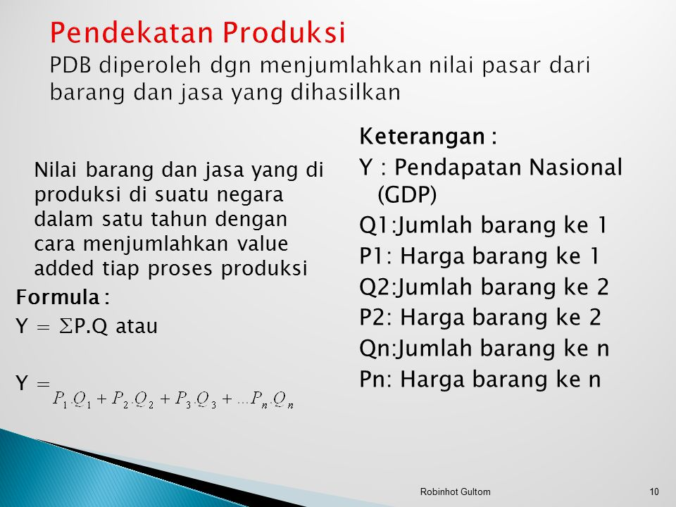 Pendekatan Produksi PDB diperoleh dgn menjumlahkan nilai pasar dari barang dan jasa yang dihasilkan