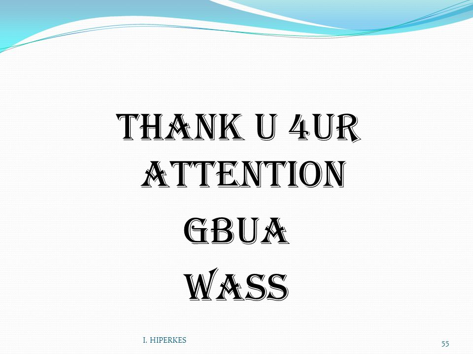 THANK U 4UR ATTENTION GBUA wass I. HIPERKES