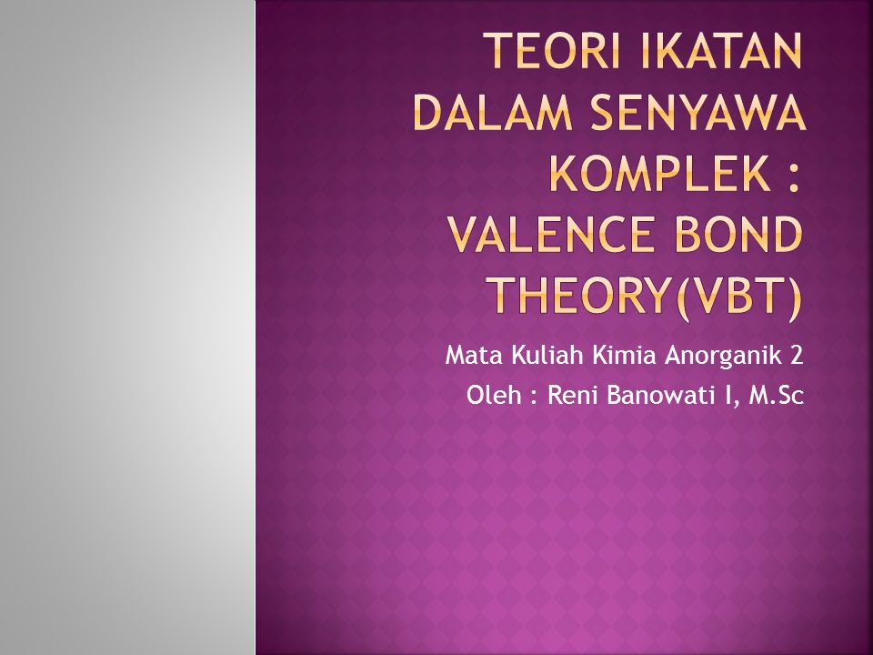 TEORI IKATAN DALAM SENYAWA KOMPLEK : Valence Bond Theory(VBT)