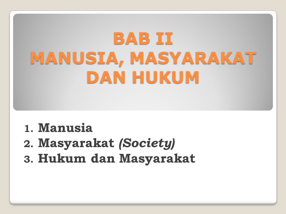 BAB II MANUSIA, MASYARAKAT DAN HUKUM