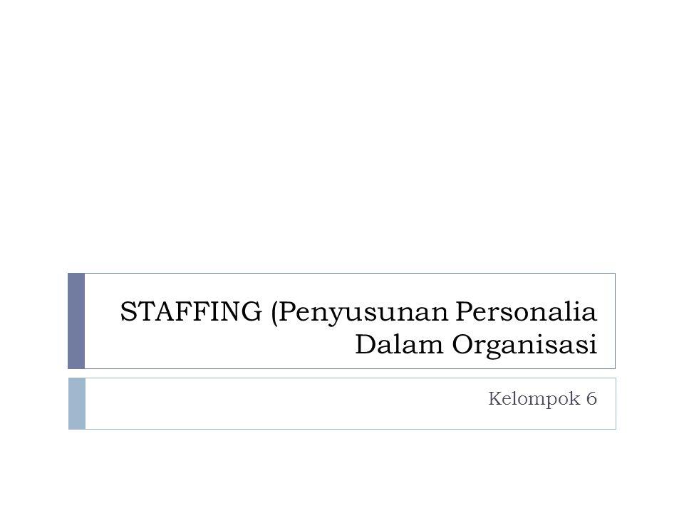 STAFFING (Penyusunan Personalia Dalam Organisasi