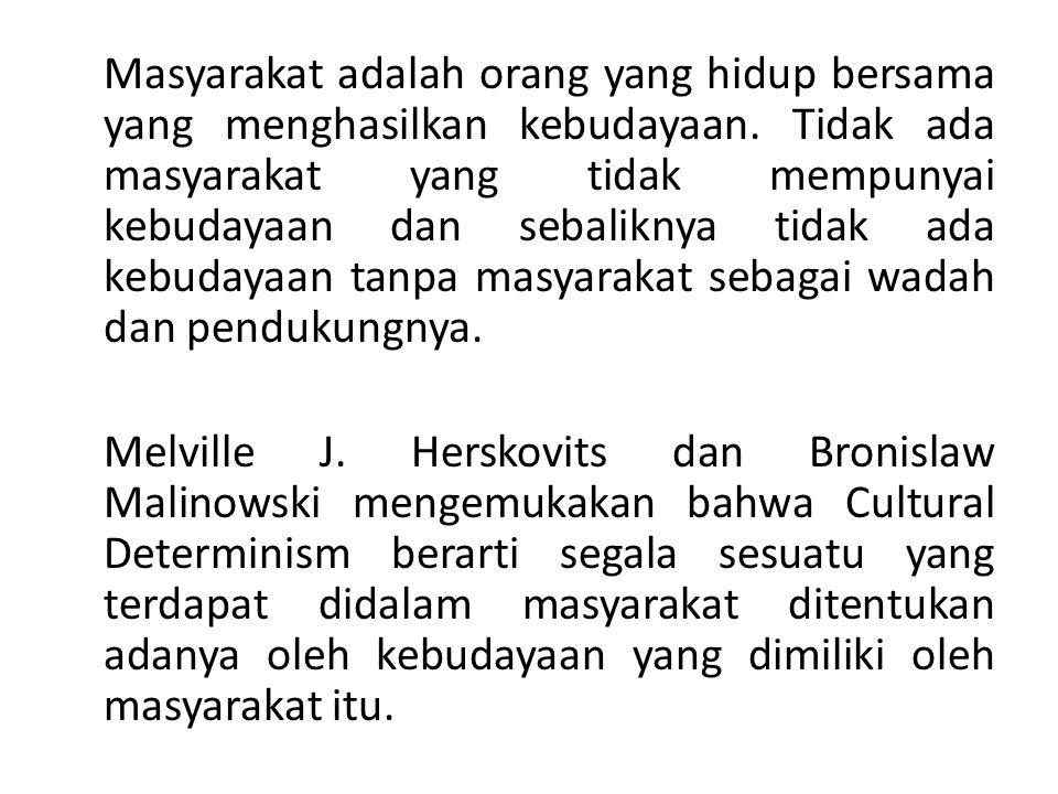Masyarakat adalah orang yang hidup bersama yang menghasilkan kebudayaan.