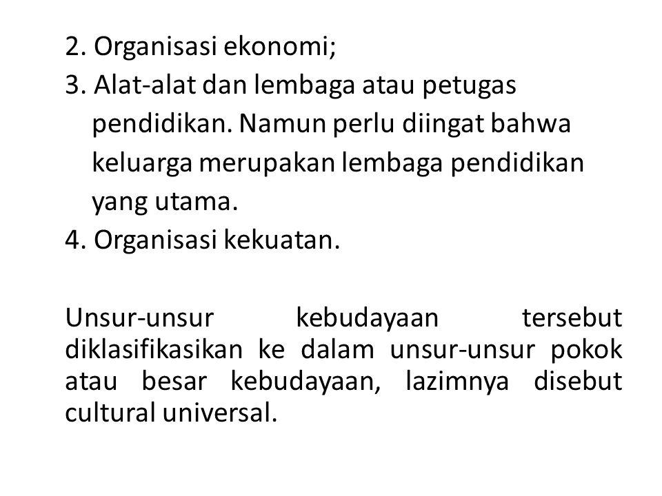 2. Organisasi ekonomi; 3. Alat-alat dan lembaga atau petugas pendidikan.