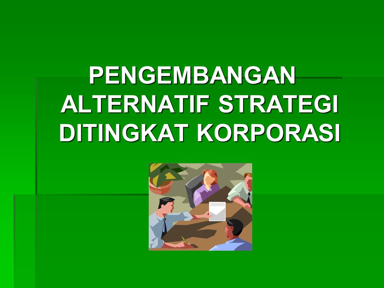 PENGEMBANGAN ALTERNATIF STRATEGI DITINGKAT KORPORASI