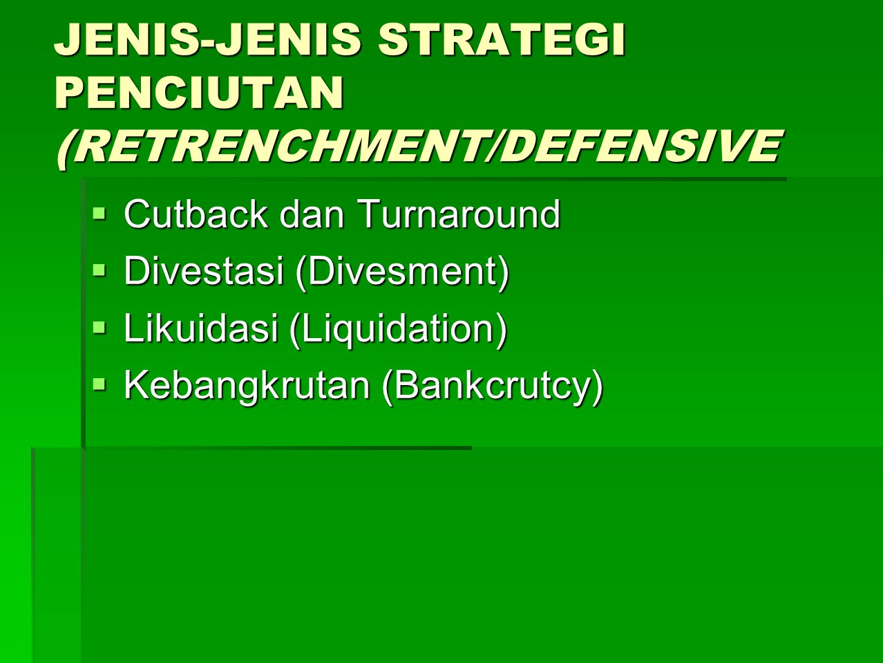 JENIS-JENIS STRATEGI PENCIUTAN (RETRENCHMENT/DEFENSIVE