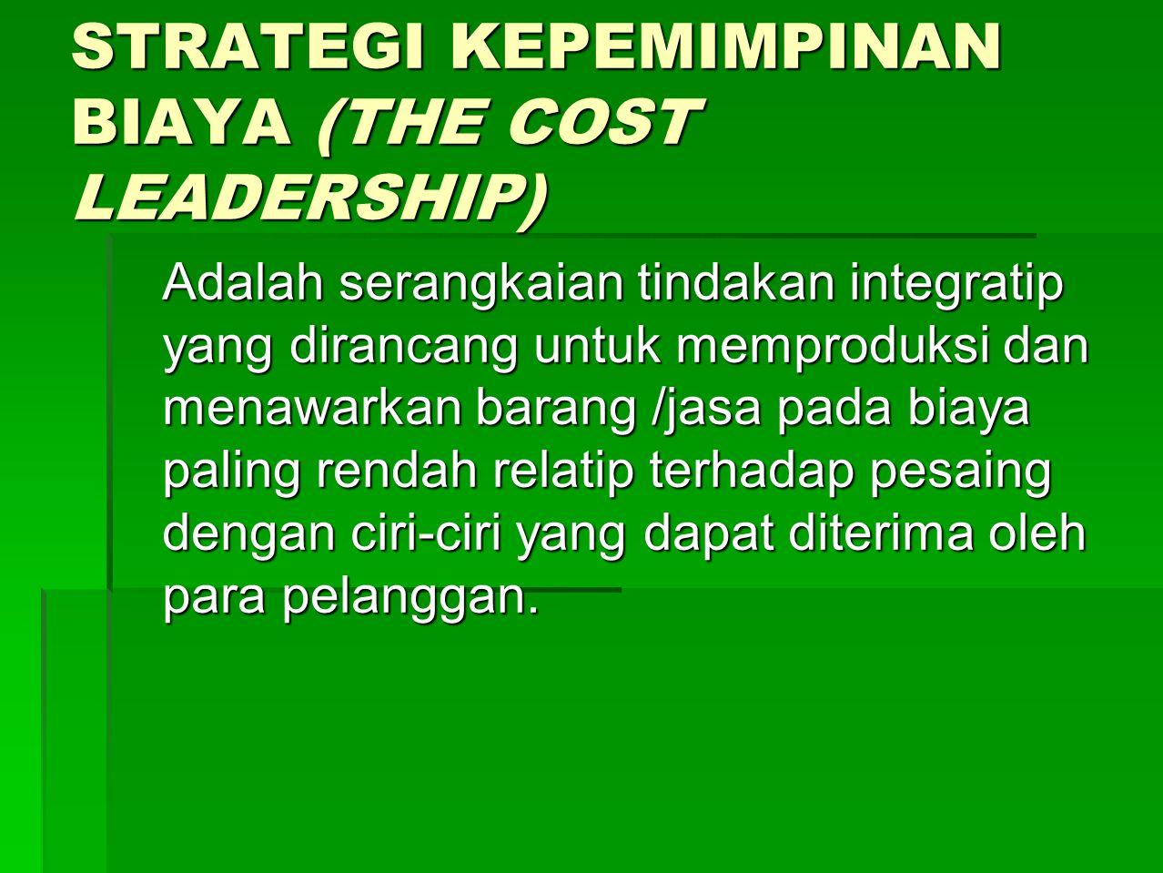 STRATEGI KEPEMIMPINAN BIAYA (THE COST LEADERSHIP)