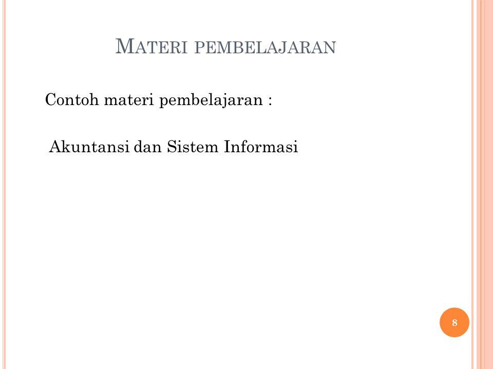 Materi pembelajaran Contoh materi pembelajaran : Akuntansi dan Sistem Informasi