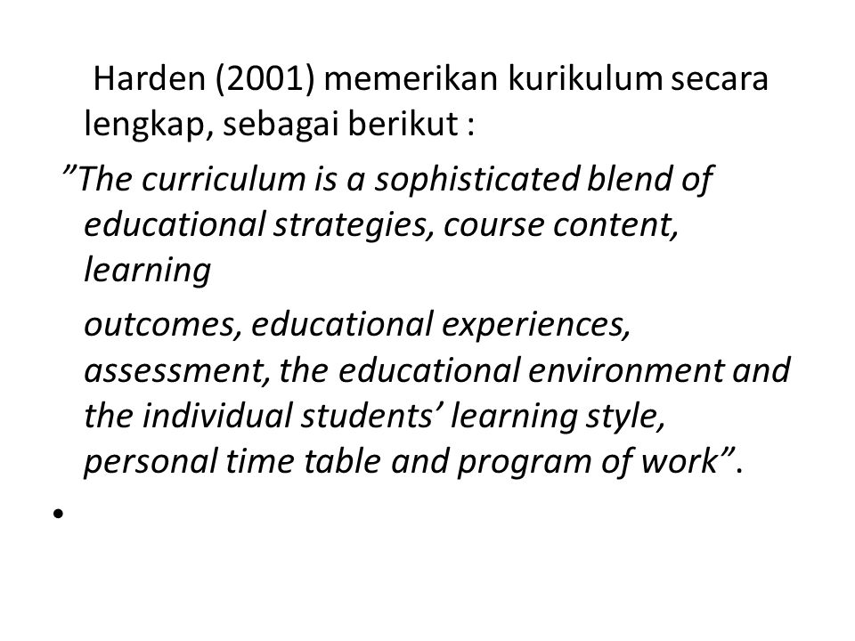 Harden (2001) memerikan kurikulum secara lengkap, sebagai berikut :