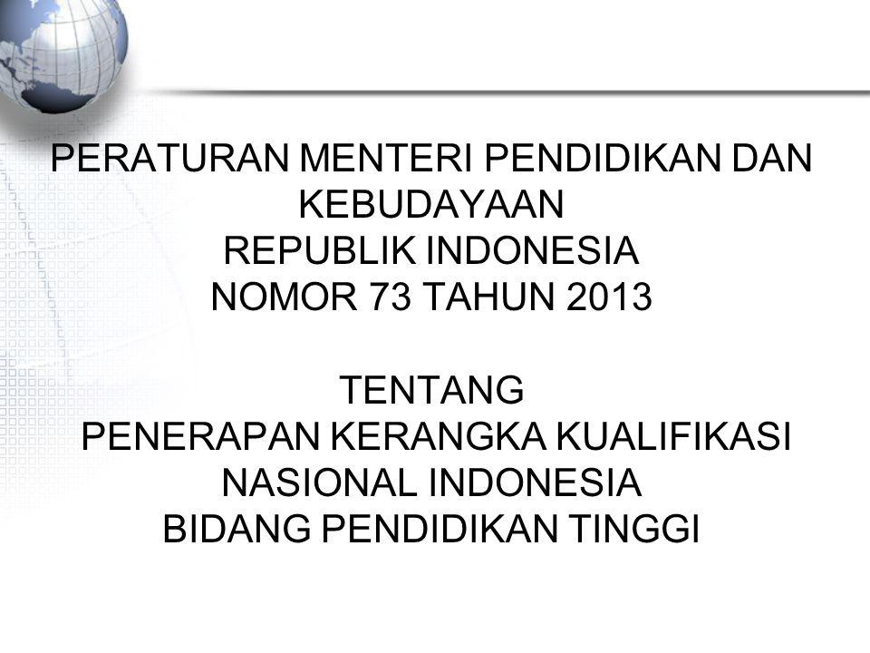 PERATURAN MENTERI PENDIDIKAN DAN KEBUDAYAAN REPUBLIK INDONESIA NOMOR 73 TAHUN 2013 TENTANG PENERAPAN KERANGKA KUALIFIKASI NASIONAL INDONESIA BIDANG PENDIDIKAN TINGGI
