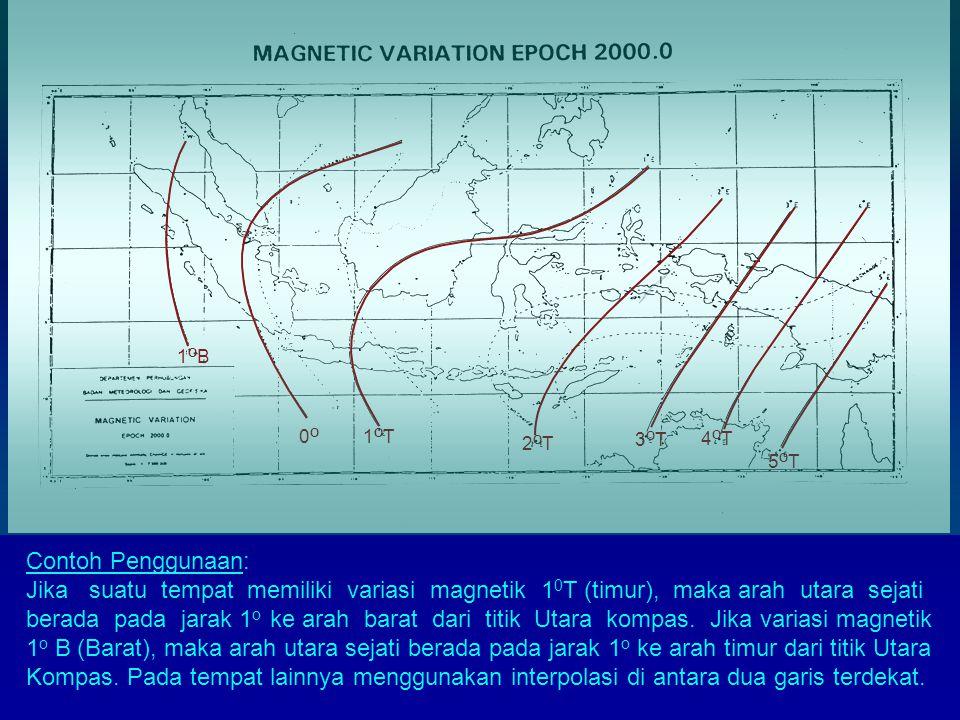 1OB 0O. 1OT. 2OT. 3OT. 4OT. 5OT. Contoh Penggunaan: Jika suatu tempat memiliki variasi magnetik 10T (timur), maka arah utara sejati.