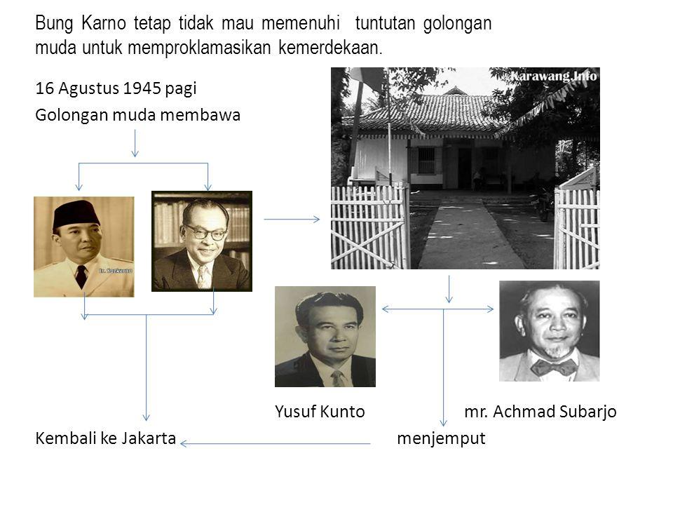 Bung Karno tetap tidak mau memenuhi tuntutan golongan muda untuk memproklamasikan kemerdekaan.