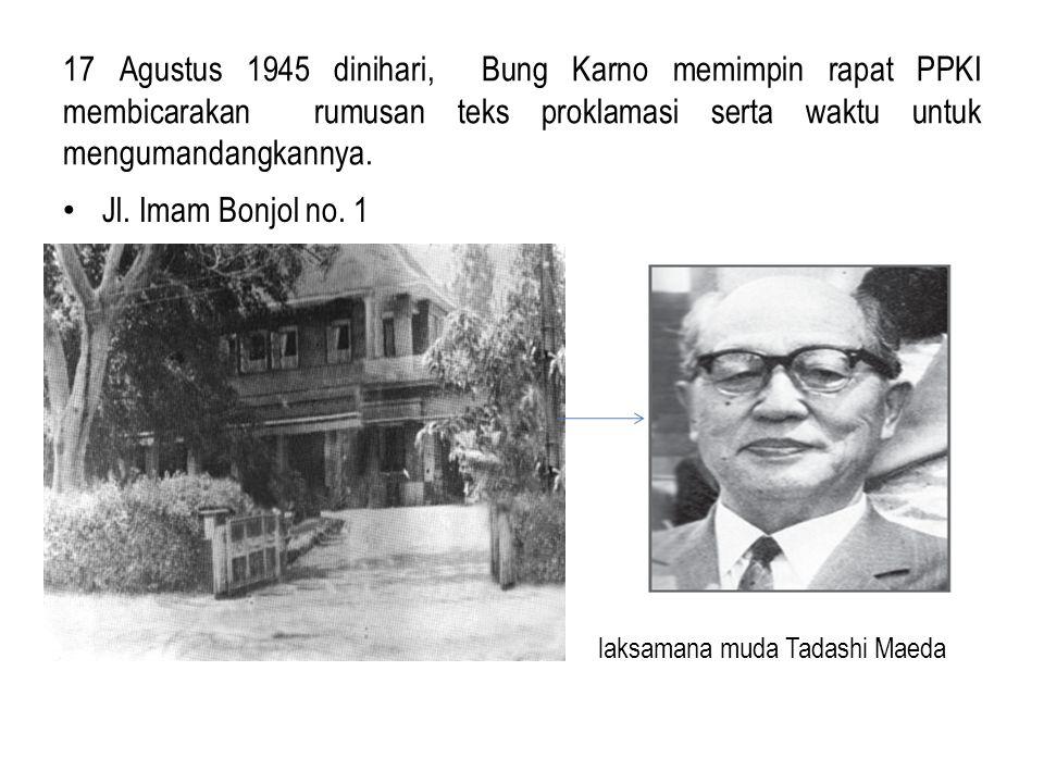 17 Agustus 1945 dinihari, Bung Karno memimpin rapat PPKI membicarakan rumusan teks proklamasi serta waktu untuk mengumandangkannya.