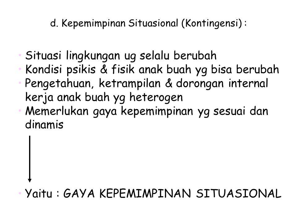 d. Kepemimpinan Situasional (Kontingensi) :