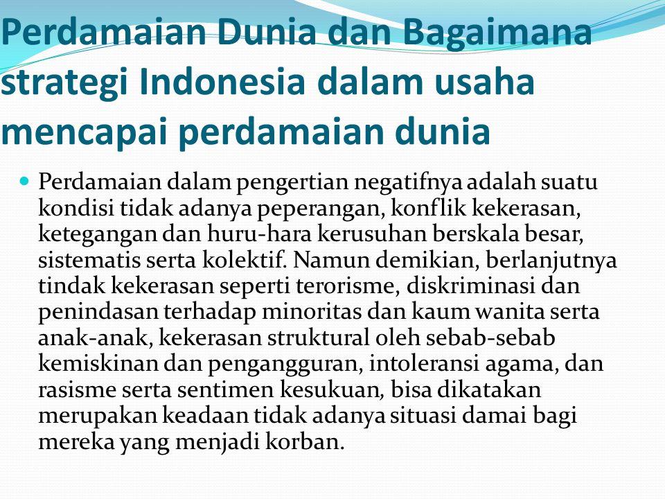 Perdamaian Dunia dan Bagaimana strategi Indonesia dalam usaha mencapai perdamaian dunia