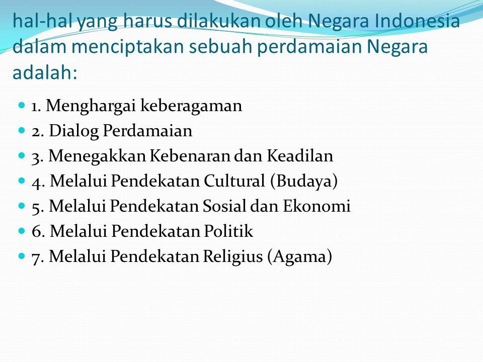 hal-hal yang harus dilakukan oleh Negara Indonesia dalam menciptakan sebuah perdamaian Negara adalah: