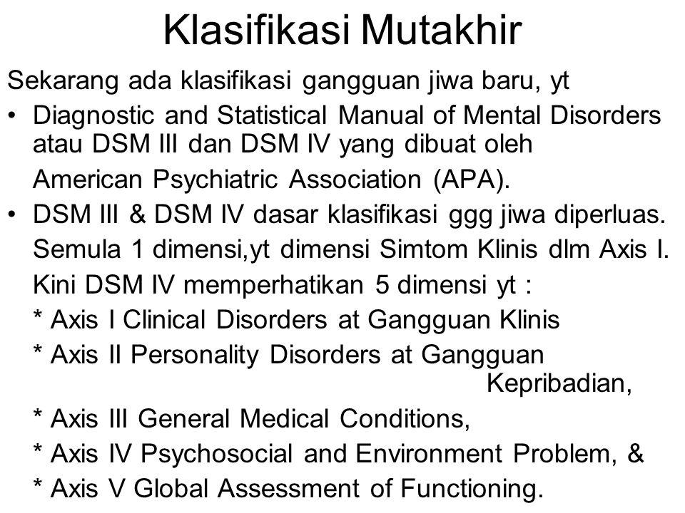 Klasifikasi Mutakhir Sekarang ada klasifikasi gangguan jiwa baru, yt
