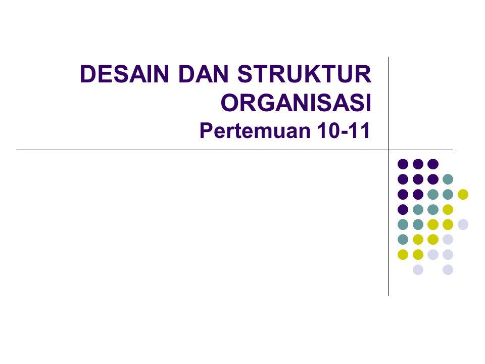 DESAIN DAN STRUKTUR ORGANISASI Pertemuan 10-11