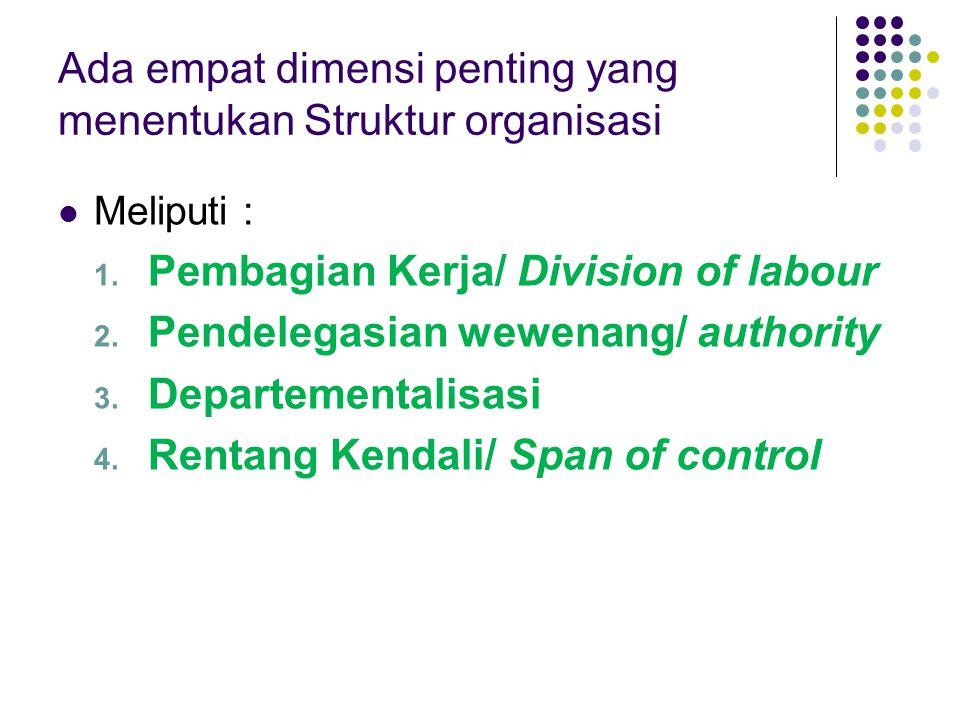 Ada empat dimensi penting yang menentukan Struktur organisasi
