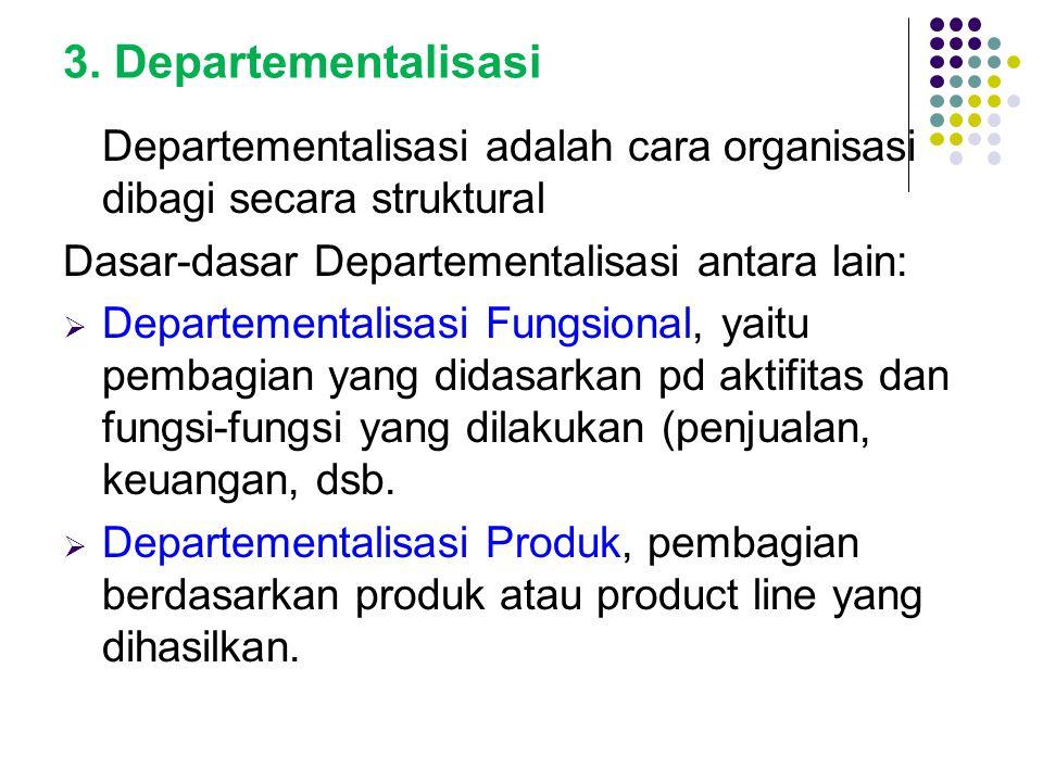 3. Departementalisasi Departementalisasi adalah cara organisasi dibagi secara struktural. Dasar-dasar Departementalisasi antara lain:
