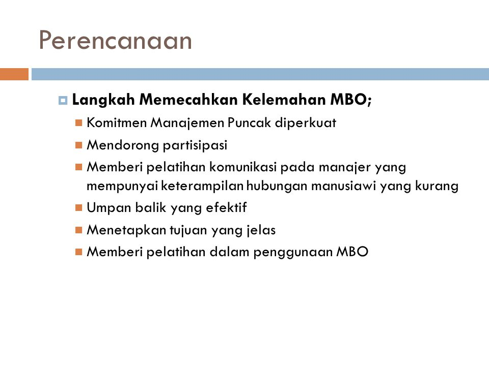 Perencanaan Langkah Memecahkan Kelemahan MBO;